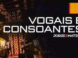 Jorge & Mateus - Vogais e Consoantes